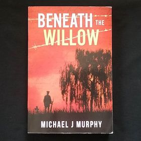 Beneath the Willow by Michael J Murphy