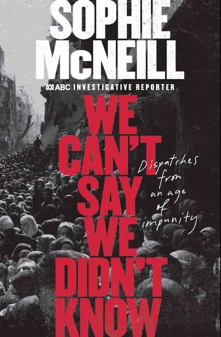 We Can't Say We Didn't Know by Sophie McNeill (book link)
