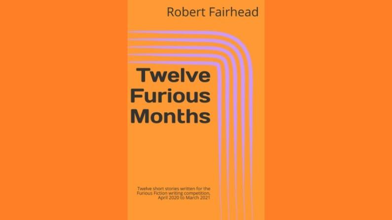Twelve Furious Months by Robert Fairhead